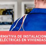 Normativa de instalaciones eléctricas en viviendas