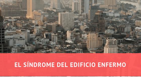 Descubre qué es el síndrome del edificio enfermo