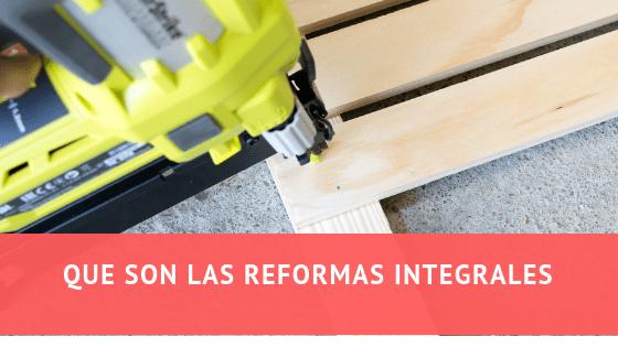 Que son las reformas integrales